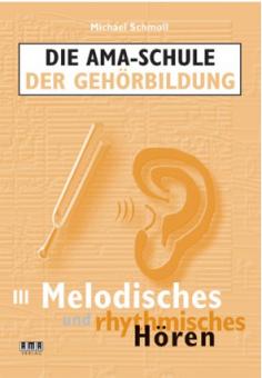 Die AMA-Schule der Gehörbildung Melodisches und rhythmisches Hören