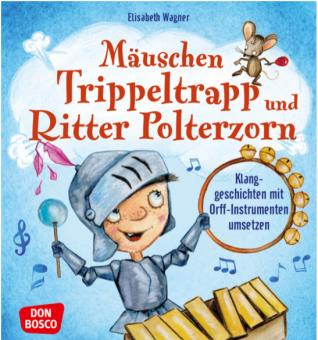 Mäuschen Trippeltrapp und Ritter Polterzorn